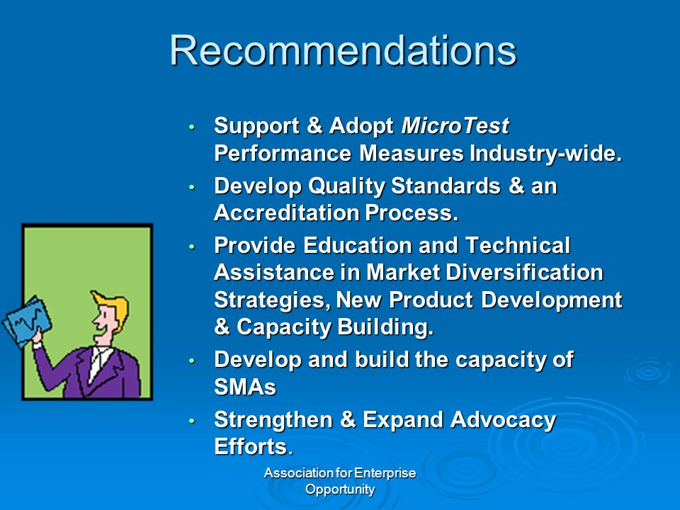 Association for Enterprise Opportunity Recommendations Support & Adopt MicroTest Performance Measures Industry-wide. Support & Adopt MicroTest Perform