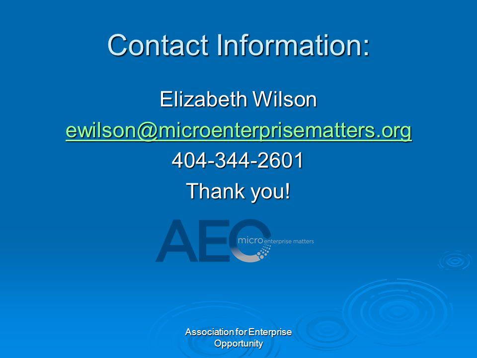 Association for Enterprise Opportunity Contact Information: Elizabeth Wilson ewilson@microenterprisematters.org 404-344-2601 Thank you!