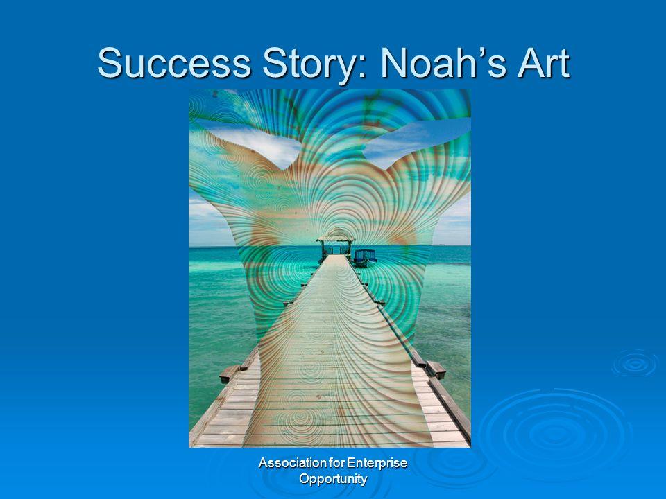 Association for Enterprise Opportunity Success Story: Noah's Art