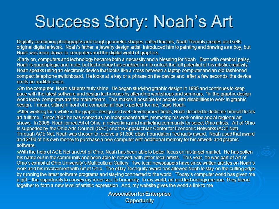 Association for Enterprise Opportunity Success Story: Noah's Art Digitally combining photographs and rough geometric shapes, called fractals, Noah Trembly creates and sells original digital artwork.
