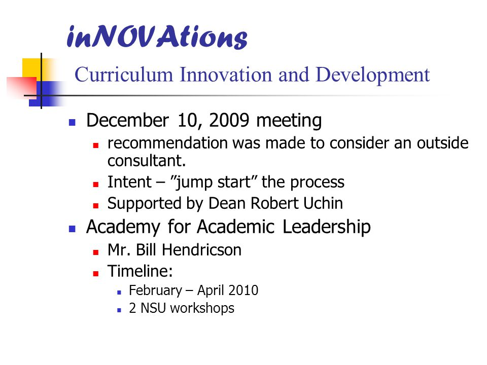 "December 10, 2009 meeting recommendation was made to consider an outside consultant. Intent – ""jump start"" the process Supported by Dean Robert Uchin"