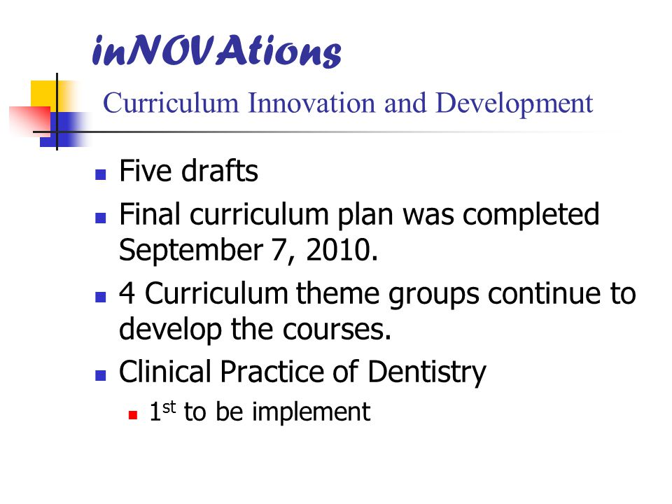 inNOVAtions Curriculum Innovation and Development Five drafts Final curriculum plan was completed September 7, 2010.