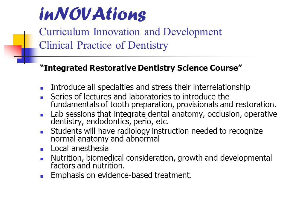 "inNOVAtions Curriculum Innovation and Development Clinical Practice of Dentistry ""Integrated Restorative Dentistry Science Course"" Introduce all speci"