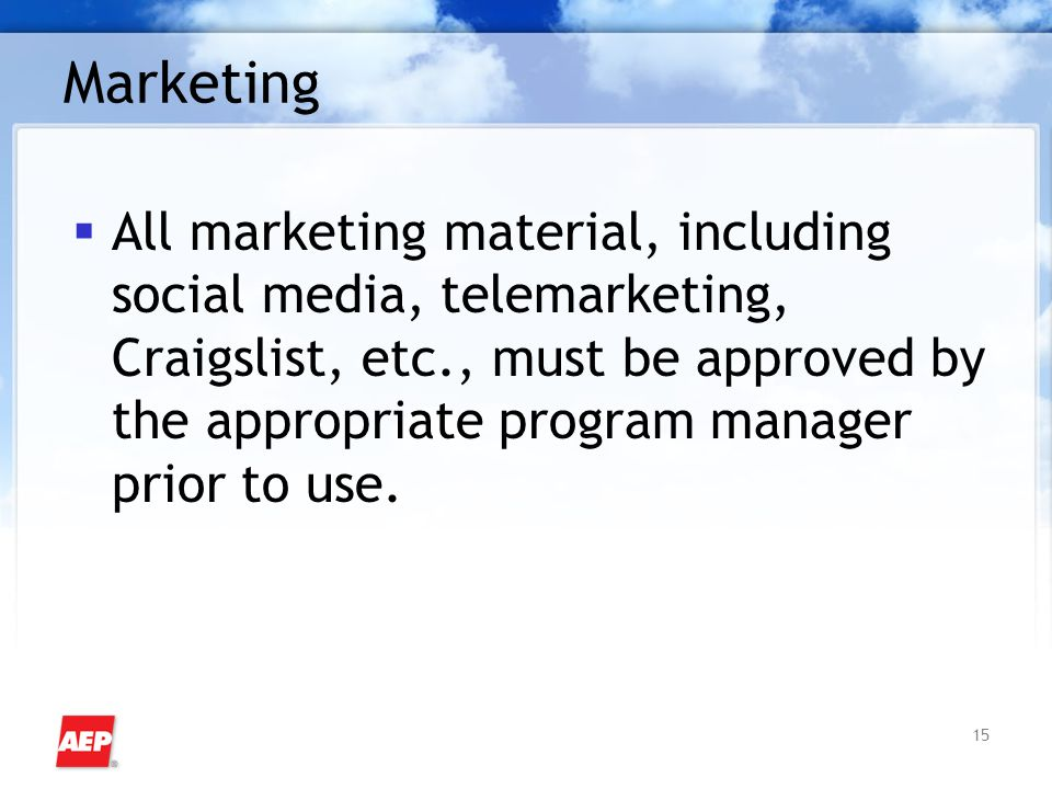 15 Marketing  All marketing material, including social media, telemarketing, Craigslist, etc., must be approved by the appropriate program manager pr