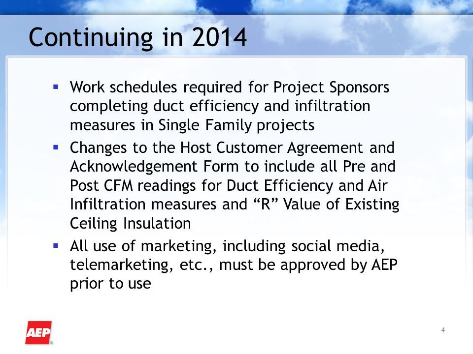4 Continuing in 2014  Work schedules required for Project Sponsors completing duct efficiency and infiltration measures in Single Family projects  C