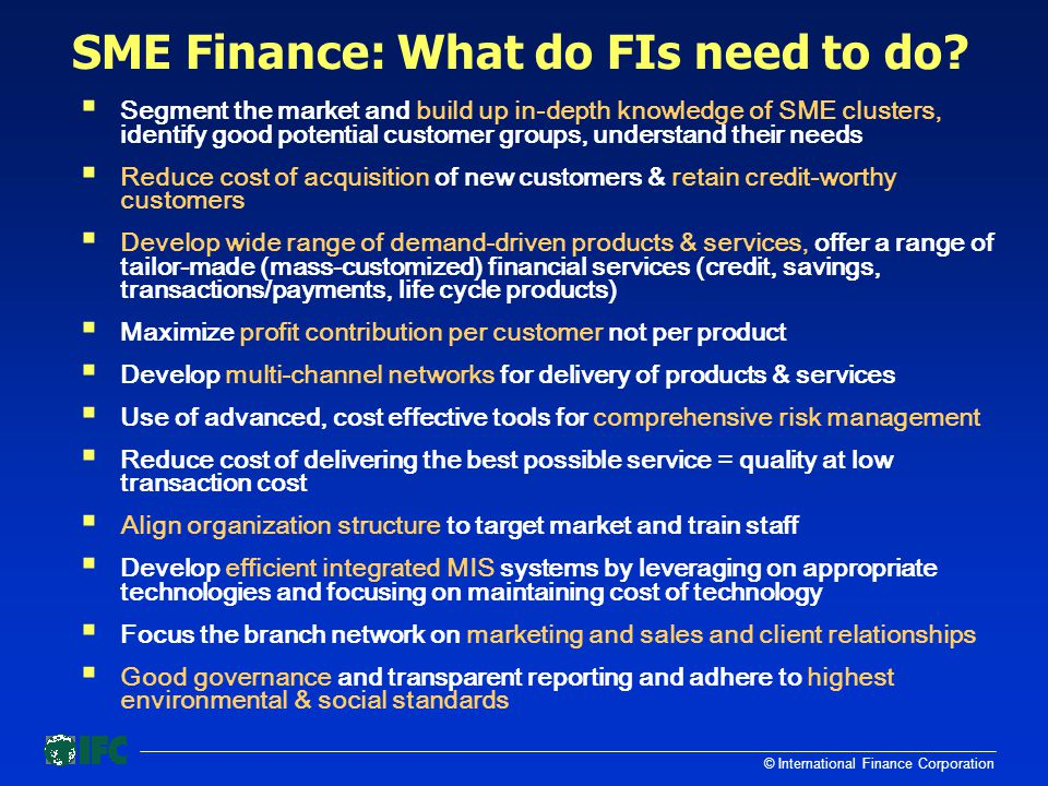 © International Finance Corporation  Segment the market and build up in-depth knowledge of SME clusters, identify good potential customer groups, und