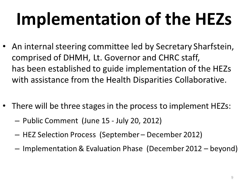 9 Implementation of the HEZs An internal steering committee led by Secretary Sharfstein, comprised of DHMH, Lt.