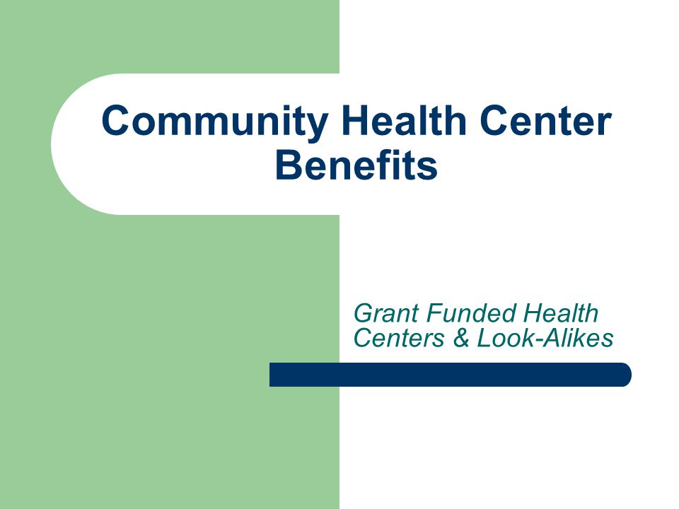 Community Health Center Benefits Grant Funded Health Centers & Look-Alikes