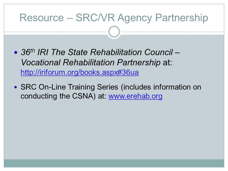 Resource – SRC/VR Agency Partnership 36 th IRI The State Rehabilitation Council – Vocational Rehabilitation Partnership at: http://iriforum.org/books.