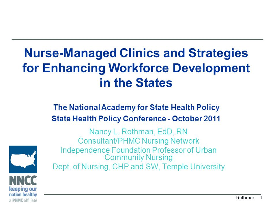 Today's Presentation   A broad overview of Nurse-Managed Health Clinics (NMHC)   The current role of NMHCs in workforce development   Why expanding the role of NMHCs is critical to the success of state workforce development and health care reform efforts.
