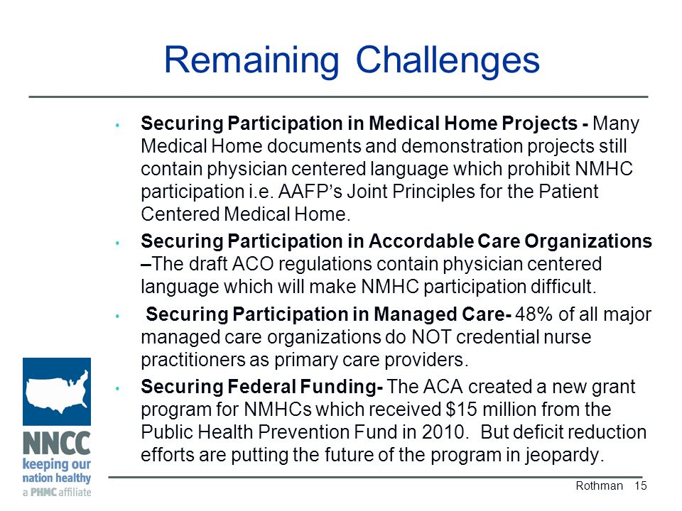 Remaining Challenges Securing Participation in Medical Home Projects - Many Medical Home documents and demonstration projects still contain physician centered language which prohibit NMHC participation i.e.