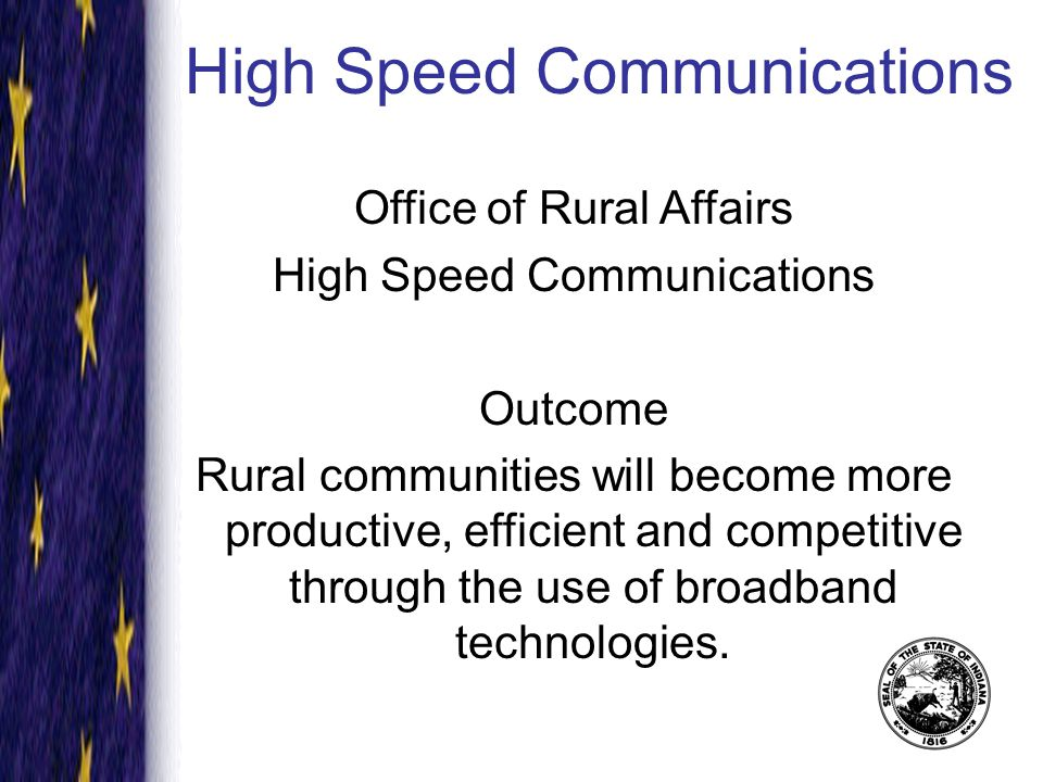 The Roadmap for High Speed Communications Create a program responsible for directing the advancement of high speed communications in rural and underserved communities.