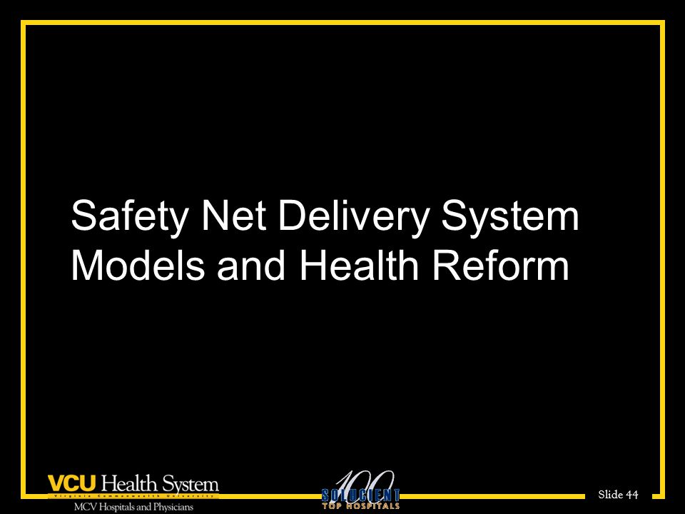 Slide 44 Safety Net Delivery System Models and Health Reform