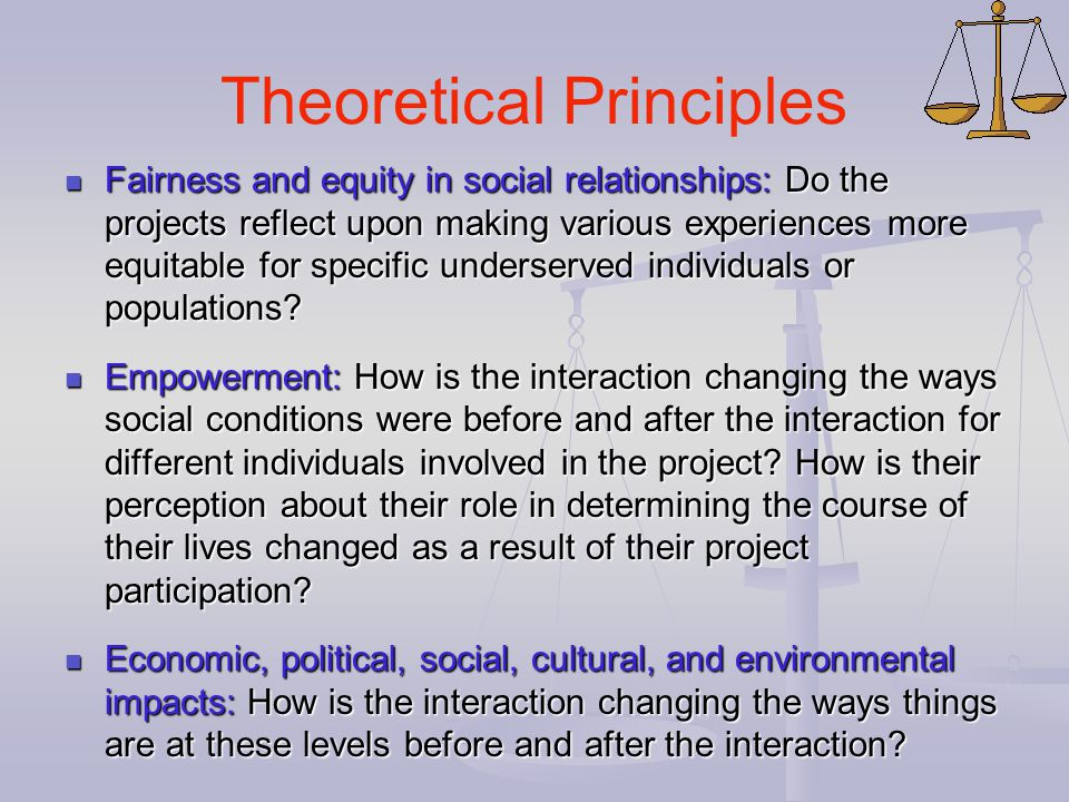 Theoretical Principles Fairness and equity in social relationships: Do the projects reflect upon making various experiences more equitable for specifi
