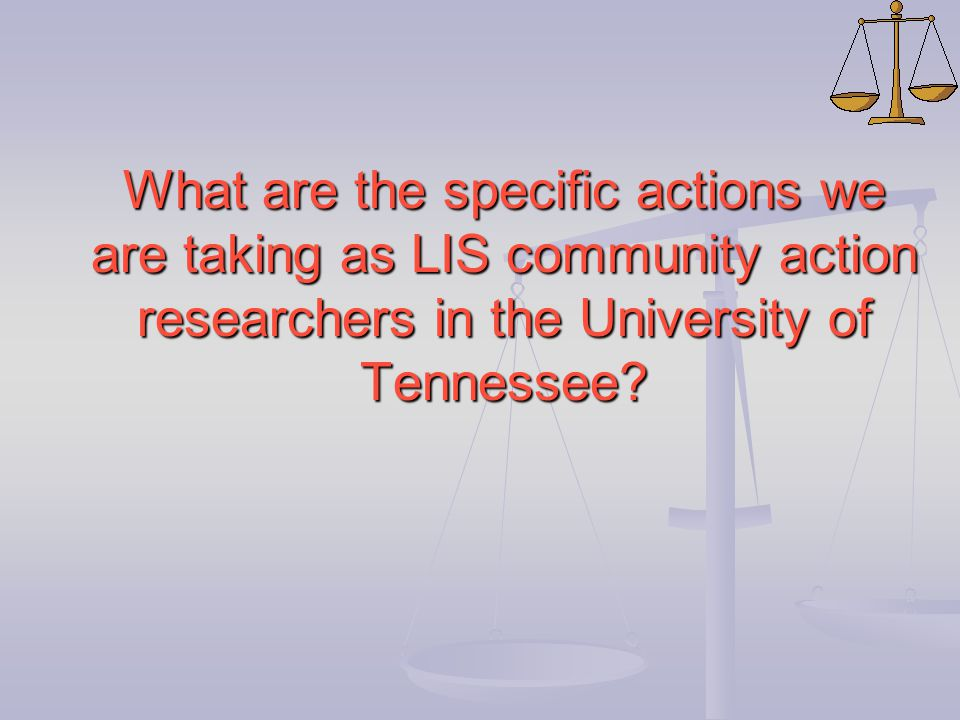 What are the specific actions we are taking as LIS community action researchers in the University of Tennessee?