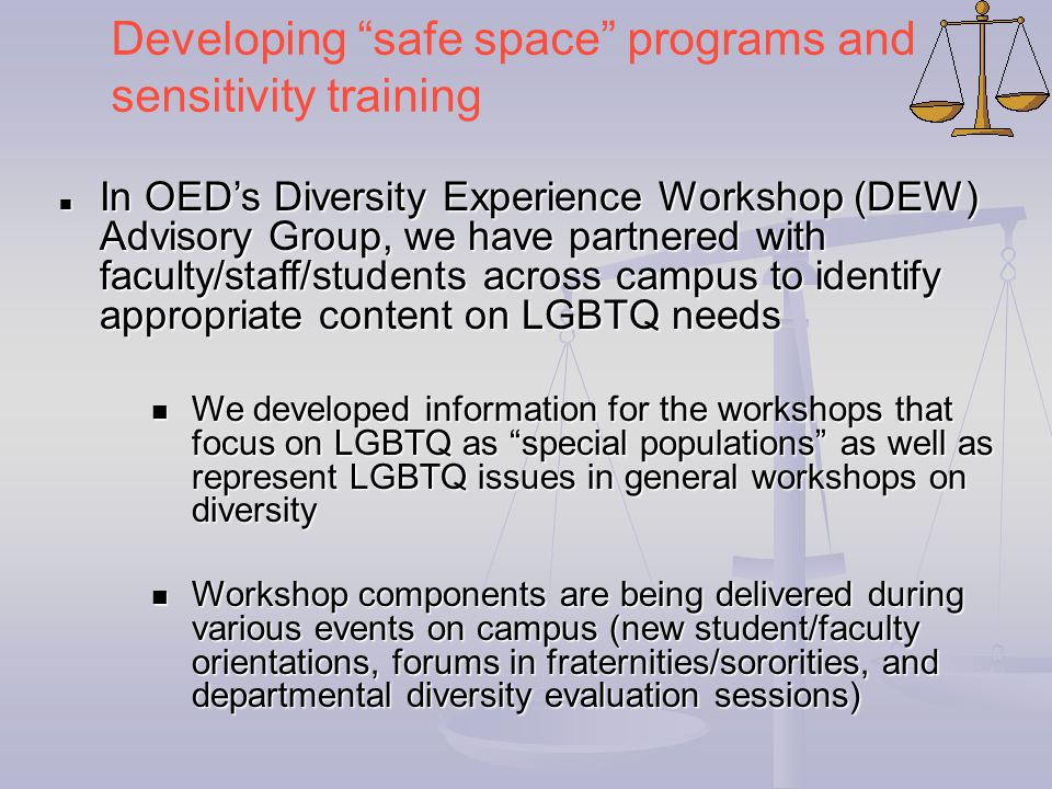 "Developing ""safe space"" programs and sensitivity training In OED's Diversity Experience Workshop (DEW) Advisory Group, we have partnered with faculty/"