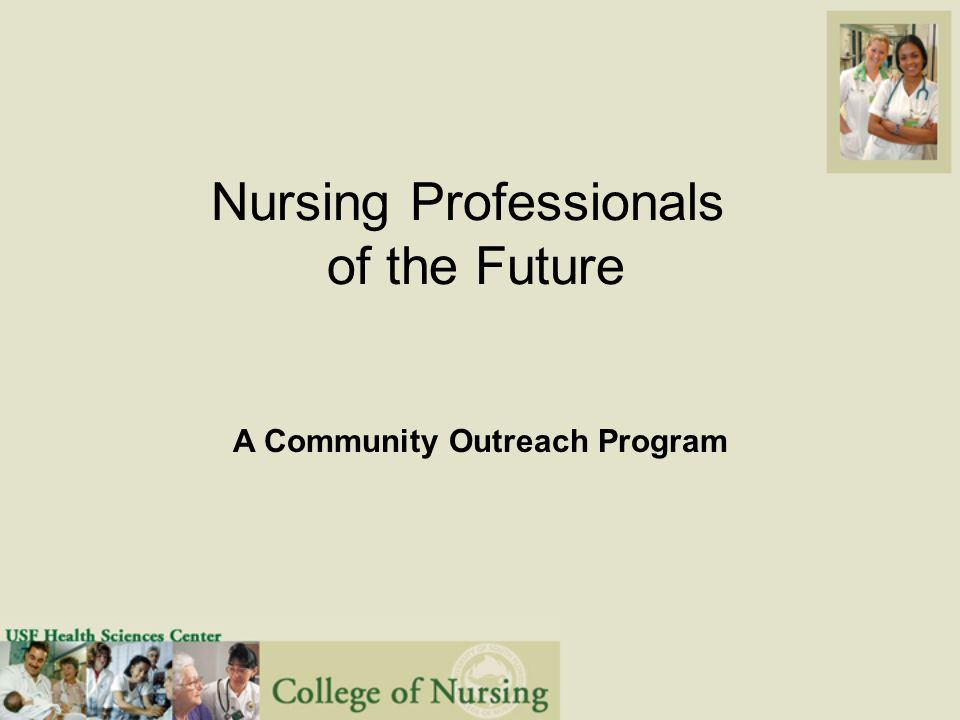 Nursing Professionals of the Future A Community Outreach Program