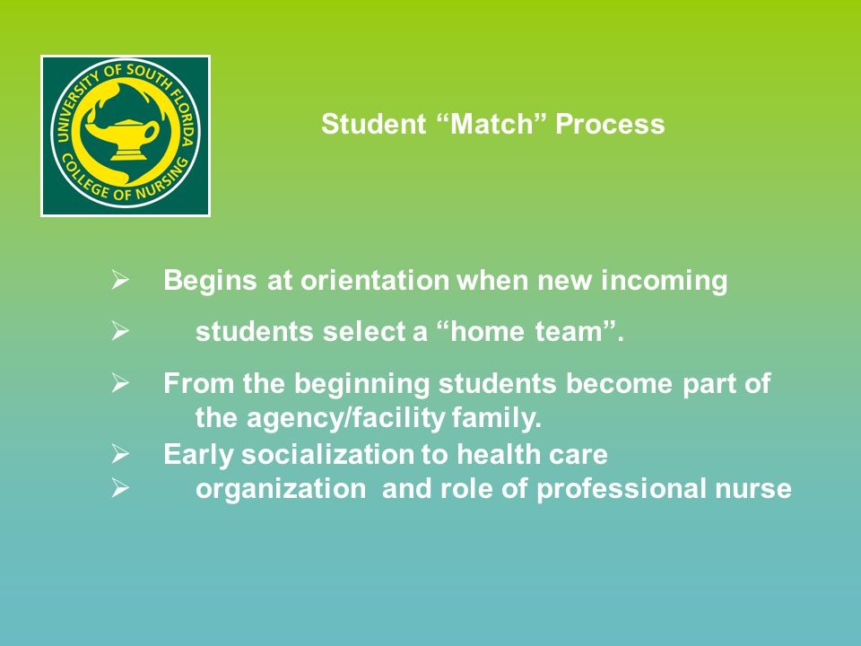 Student Match Process  Begins at orientation when new incoming  students select a home team .