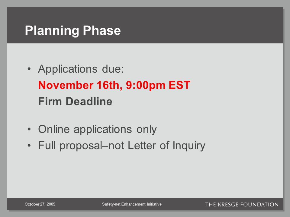 Safety-net Enhancement InitiativeOctober 27, 2009 Planning Phase Applications due: November 16th, 9:00pm EST Firm Deadline Online applications only Full proposal–not Letter of Inquiry