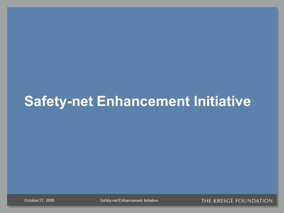 Safety-net Enhancement InitiativeOctober 27, 2009 Safety-net Enhancement Initiative