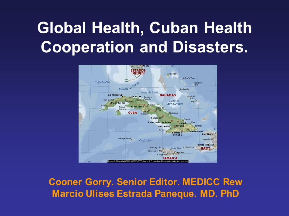 Global Health, Cuban Health Cooperation and Disasters.
