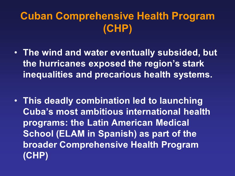 Cuban Comprehensive Health Program (CHP) The wind and water eventually subsided, but the hurricanes exposed the region's stark inequalities and precarious health systems.
