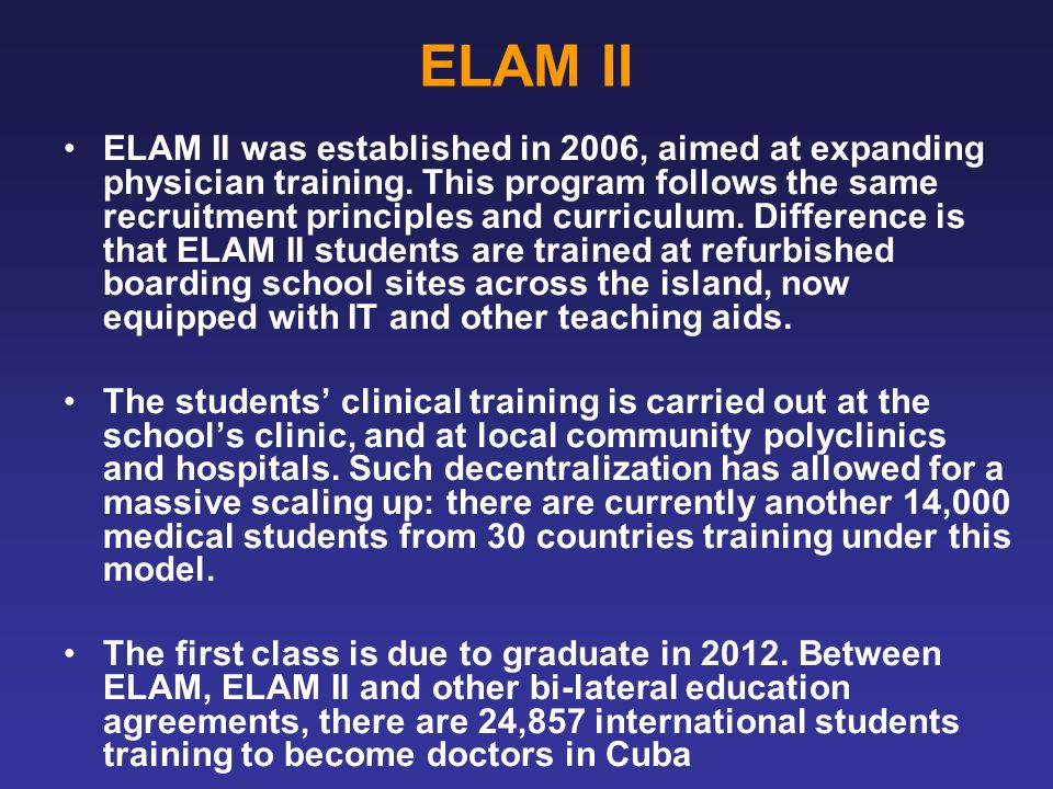 ELAM II ELAM II was established in 2006, aimed at expanding physician training.