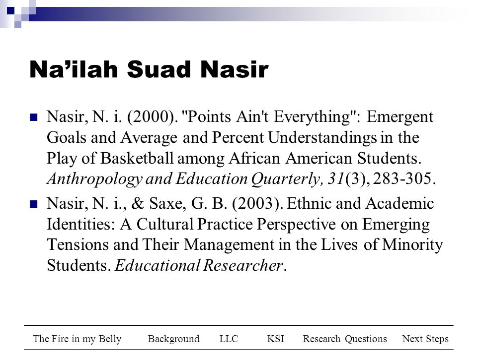 The Fire in my BellyBackgroundLLCKSIResearch QuestionsNext Steps Na'ilah Suad Nasir Nasir, N.