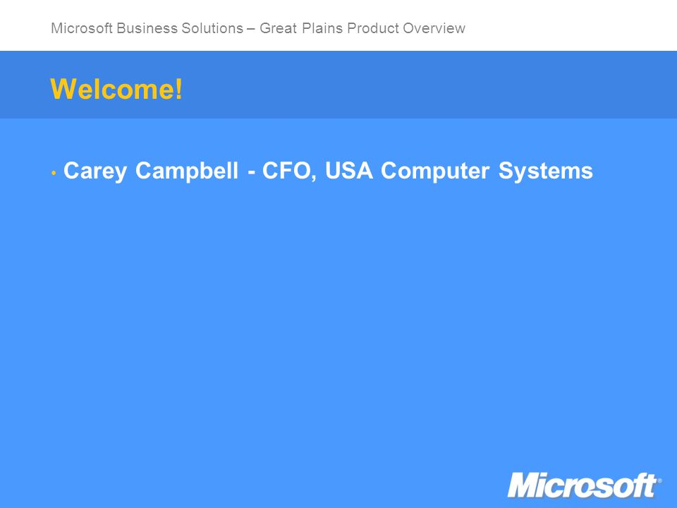 Microsoft Business Solutions – Great Plains Product Overview Agenda Great Plains Target Market Great Plains Customer Profile Connected Business Solutions Great Plains Positioning Services Testimonials Call to action