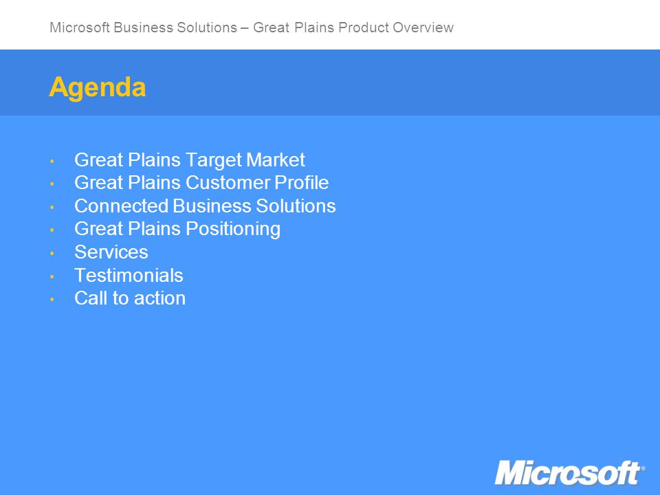 Microsoft Business Solutions – Great Plains Product Overview Presentation Objectives  Identify common business issues  Discover how Microsoft ® Business Solutions can help improve your business success  Introduce you to Microsoft ® Business Solutions – Great Plains
