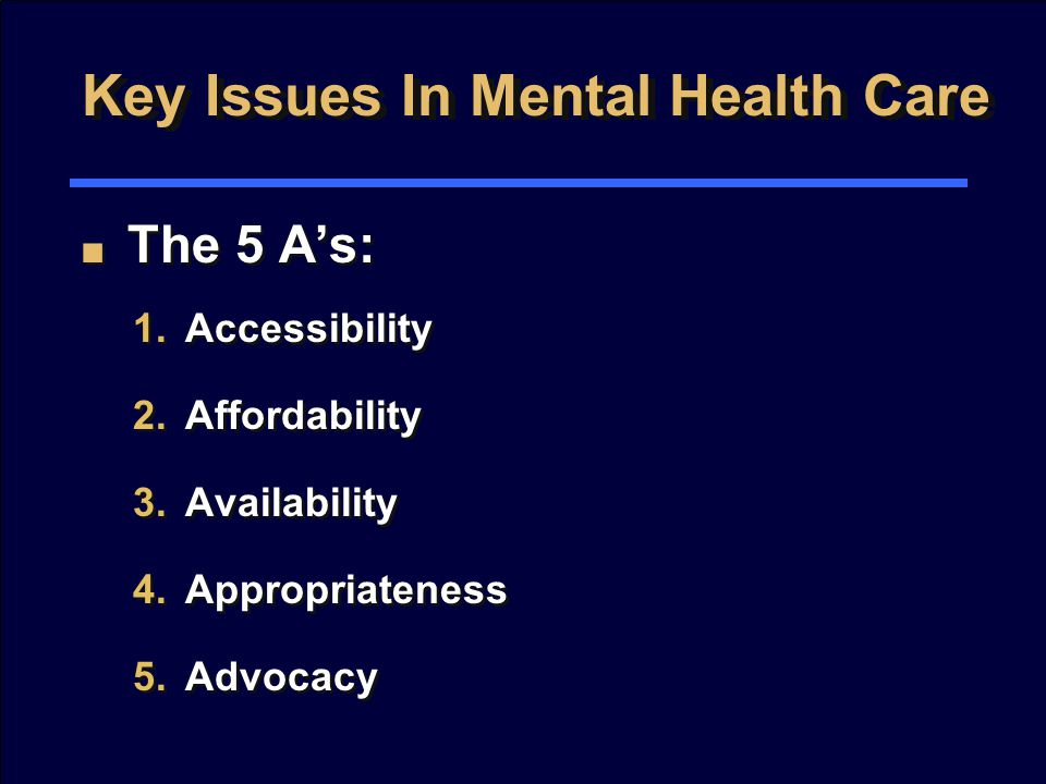 Key Issues In Mental Health Care ■ ■ The 5 A's: 1.