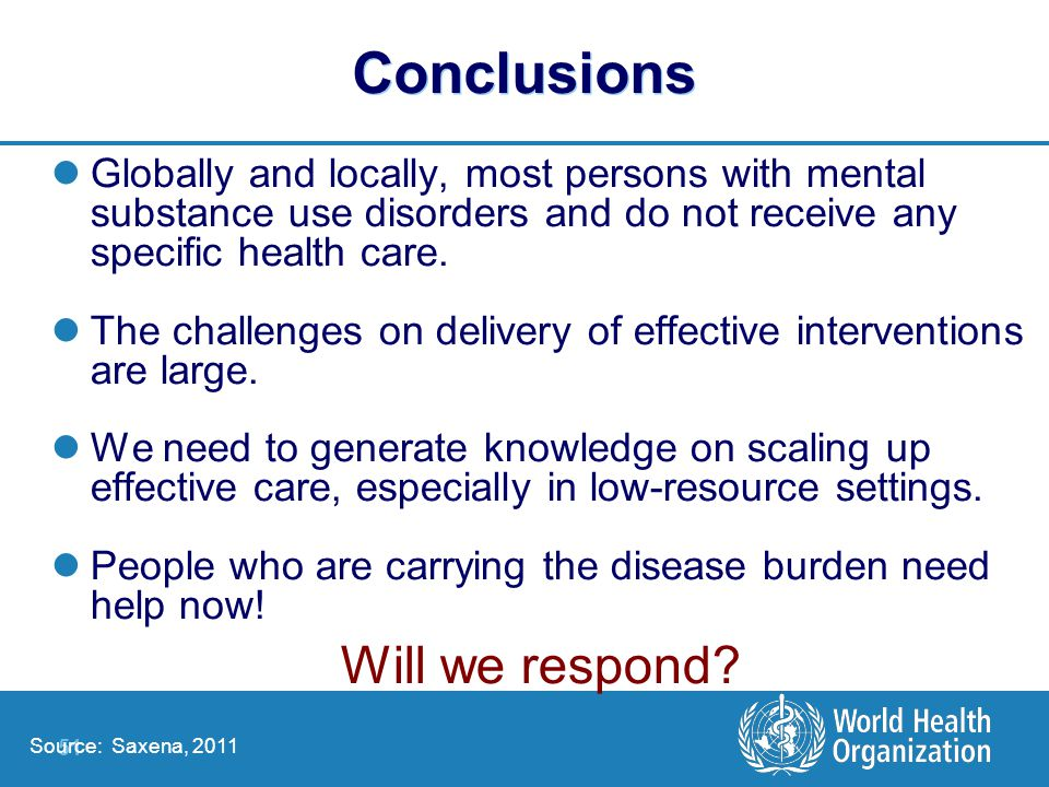 51 Conclusions Globally and locally, most persons with mental substance use disorders and do not receive any specific health care.