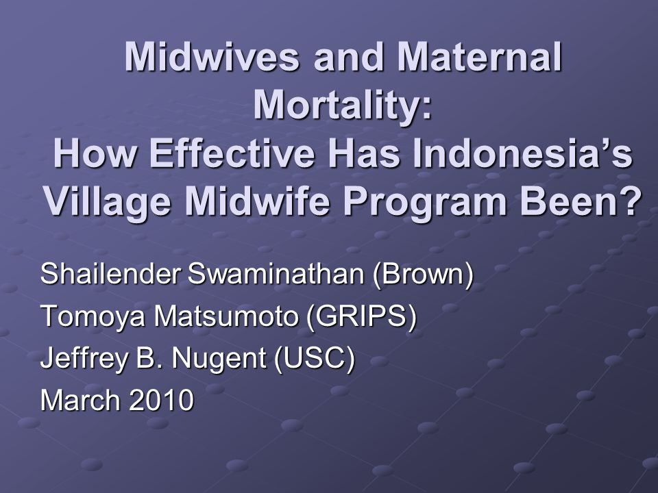 Midwives and Maternal Mortality: How Effective Has Indonesia's Village Midwife Program Been.