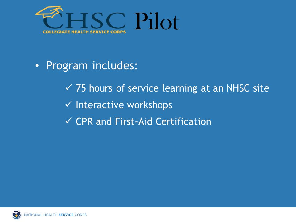 Program includes: 75 hours of service learning at an NHSC site Interactive workshops CPR and First-Aid Certification