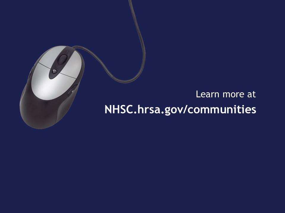 Learn more at NHSC.hrsa.gov/communities