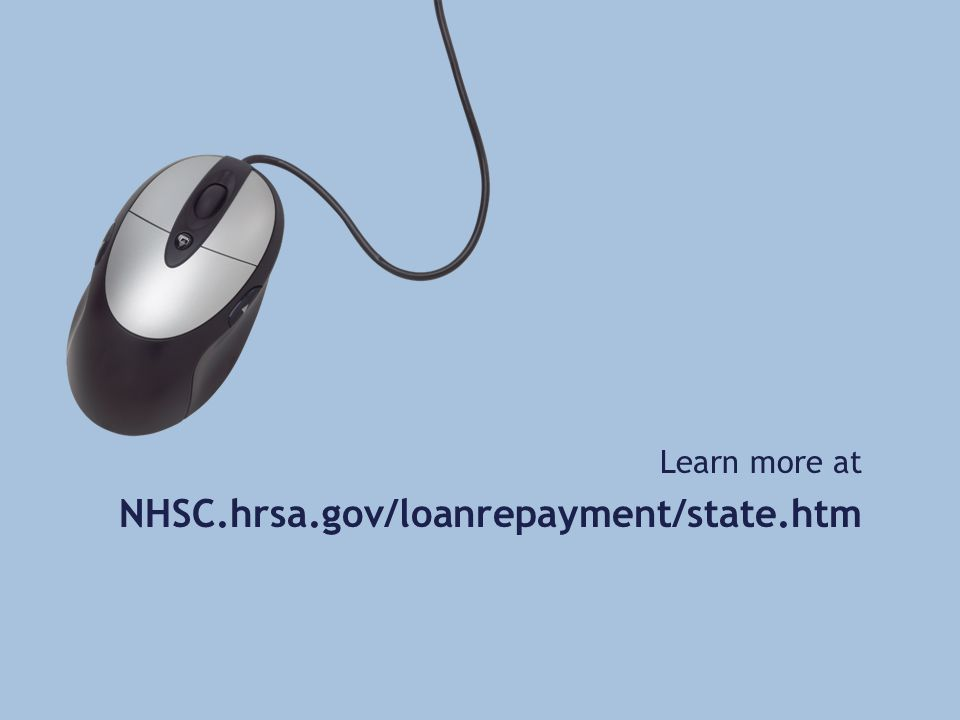 Learn more at NHSC.hrsa.gov/loanrepayment/state.htm
