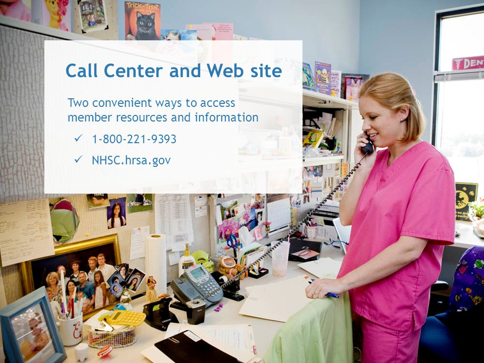 Two convenient ways to access member resources and information 1-800-221-9393 NHSC.hrsa.gov Call Center and Web site