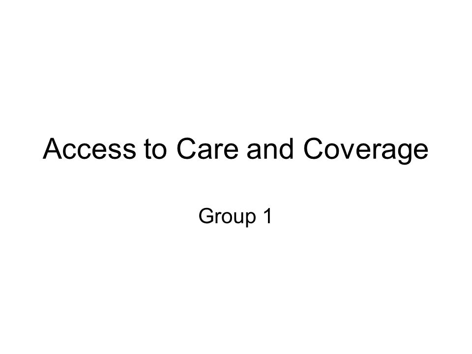 Access to Care and Coverage Group 1