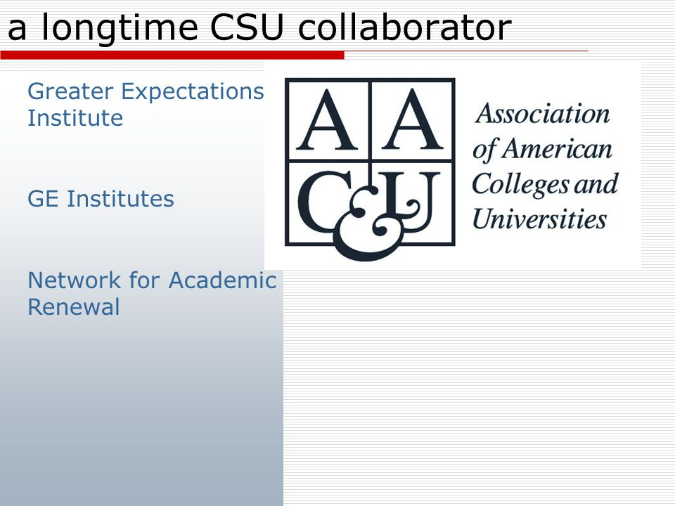 2010 Conference: GE in the CSU * All campuses invited to showcase high-impact practices and deep liberal learning * Share strategies to meet our commitments to Access to Excellence and EO 1033