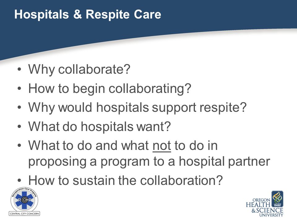Hospitals & Respite Care Why collaborate. How to begin collaborating.