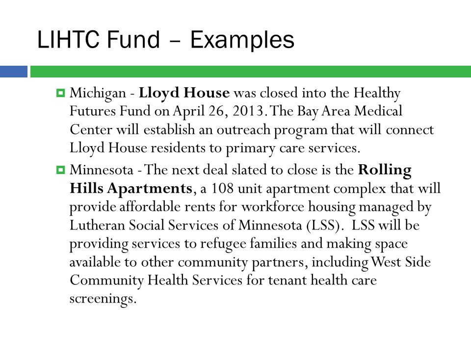 LIHTC Fund – Examples  Michigan - Lloyd House was closed into the Healthy Futures Fund on April 26, 2013.