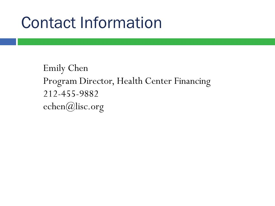 Contact Information Emily Chen Program Director, Health Center Financing 212-455-9882 echen@lisc.org