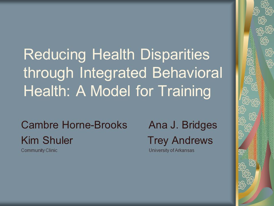 Reducing Health Disparities through Integrated Behavioral Health: A Model for Training Cambre Horne-Brooks Ana J.