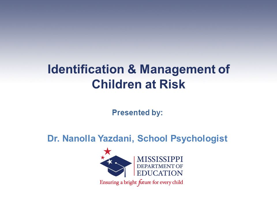Identification & Management of Children at Risk Presented by: Dr.