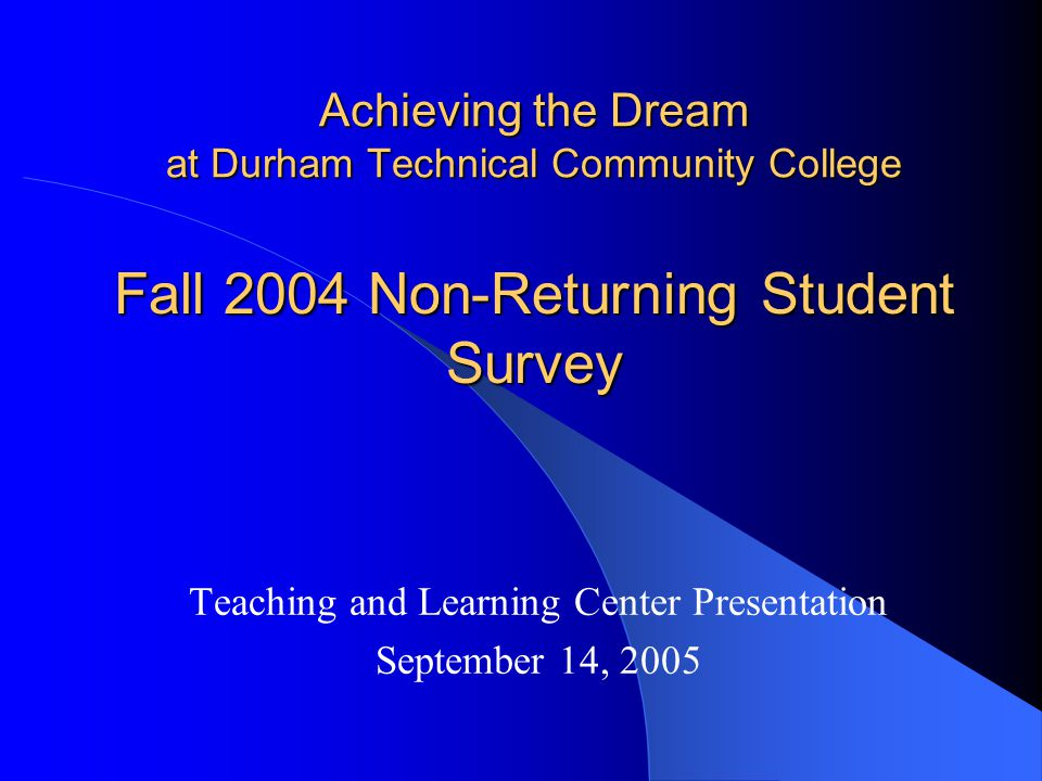 Presentation Overview Background on AtD Fall 2004 Non-Returning AtD Students Phone survey—February-March 2005 AtD student challenges Decisions not to re-enroll Strengthening commitments