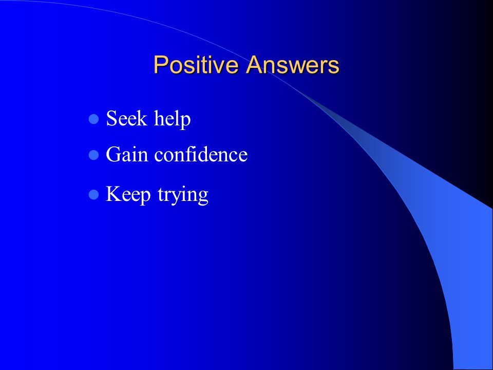 Positive Answers Seek help Gain confidence Keep trying