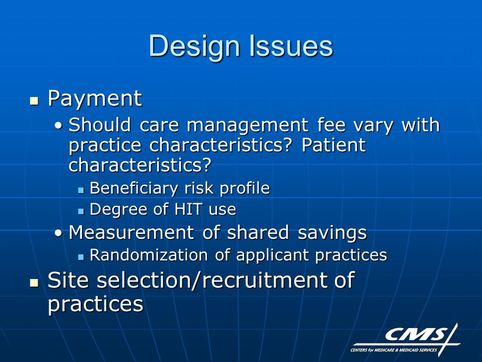 Design Issues Payment Payment Should care management fee vary with practice characteristics.