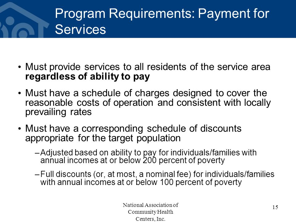 Program Requirements: Payment for Services Must provide services to all residents of the service area regardless of ability to pay Must have a schedul