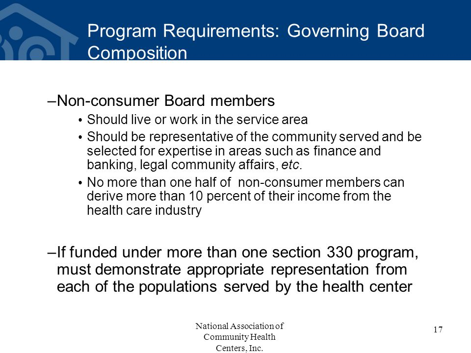 Program Requirements: Governing Board Composition –Non-consumer Board members Should live or work in the service area Should be representative of the