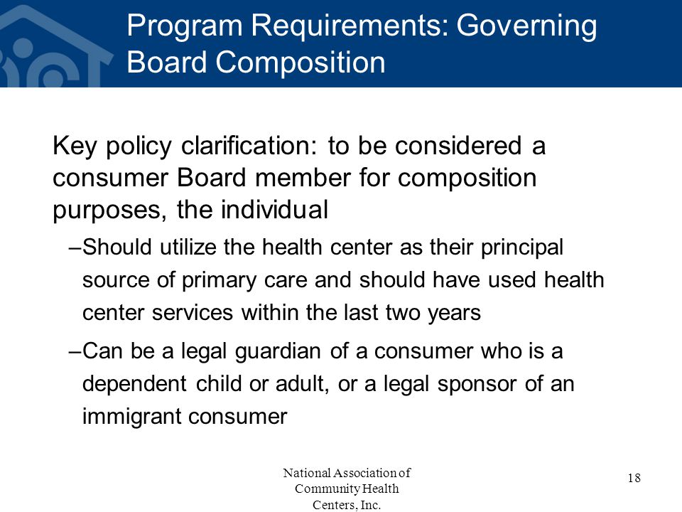 Program Requirements: Governing Board Composition Key policy clarification: to be considered a consumer Board member for composition purposes, the ind